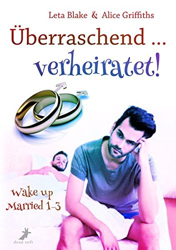 Überraschend ... verheiratet! Taschenbuch – 29. September 2016 Leta Blake Alice Griffiths T.A. Wegberg Dead Soft Verlag