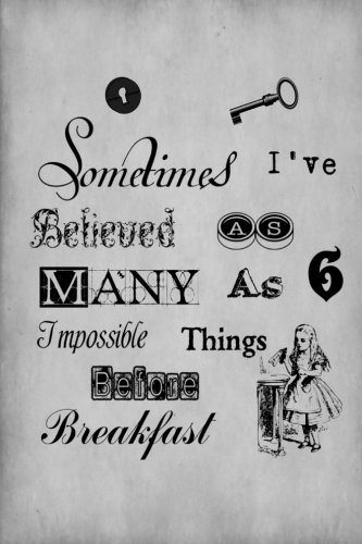 """Read Online Alice in Wonderland Journal - Sometimes I Have Believed As Many As Six Impossible Things Before Breakfast (Grey): 100 page 6"""" x 9"""" Ruled Notebook: ... Colour Notebook Journals (Volume 5) ebook"""