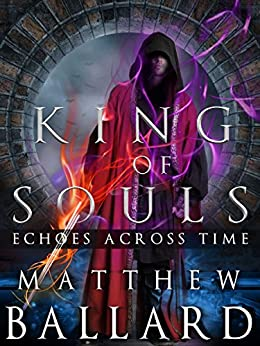 King of Souls (Echoes Across Time Book 2) by [Ballard, Matthew]