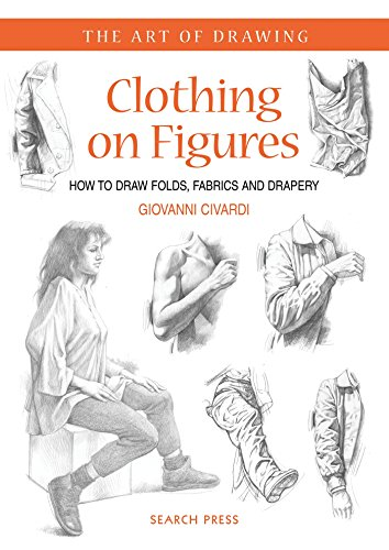 Art of Drawing: Clothing on Figures: How to Draw Folds, Fabrics and Drapery
