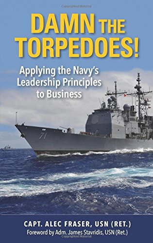 Damn the Torpedoes!: Applying the Navy's Leadership Principles to Business pdf