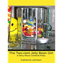 The Two-Cent Jelly Bean Girl, A Story About Cerebral Palsy