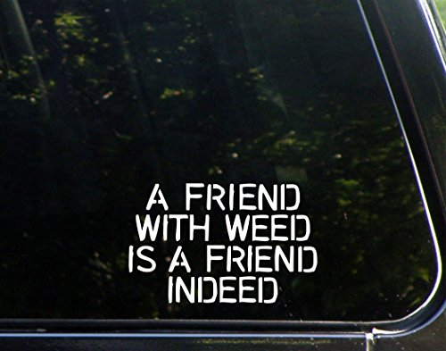 "Sweet Tea Decals A Friend with Weed is a Friend Indeed - 6""x4"" - Vinyl Die Cut Decal/Bumper Sticker for Windows, Trucks, Cars, Laptops, Macbooks, Etc."