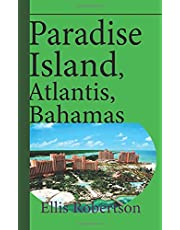 Paradise Island, Atlantis, Bahamas: A Guide to Vacation, Honeymoon, Tourism