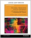 Treating Those with Mental Disorders: A Comprehensive Approach to Case Conceptualization and Treatment, Loose-Leaf Version