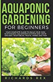 AQUAPONIC GARDENING FOR BEGINNERS: Your Complete