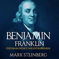 Benjamin Franklin: Statesman, Patriot, and Entrepreneur