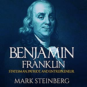 Benjamin Franklin: Statesman, Patriot, and Entrepreneur Audiobook