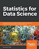 Statistics for Data Science: Leverage the power of statistics for Data Analysis, Classification, Regression, Machine Learning, and Neural Networks