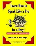 Learn How to Speak Like a Pro in a Day!, Decarlo A. Eskridge, 1478107782