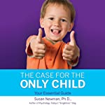 The Case for the Only Child: Your Essential Guide   Susan Newman