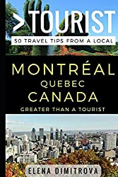 Greater Than a Tourist -Montreal Quebec Canada: 50 Travel Tips from a Local