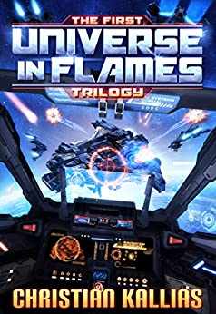 The First Universe in Flames Trilogy (Books 1 to 3): Earth - Last Sanctuary, Fury to the Stars & Destination Oblivion (UiF Space Opera) by [Kallias, Christian]