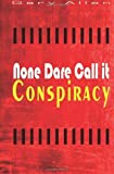img - for None Dare Call it Conspiracy by Allen, Gary (2014) Paperback book / textbook / text book
