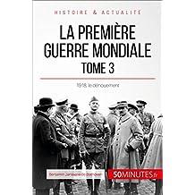 La Première Guerre mondiale (Tome 3): 1918, le dénouement (Grandes Batailles t. 45) (French Edition)