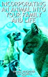 Incorporating an Animal into your Family and Life (Animal Logic Microbooks Book 2)