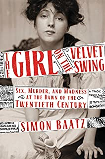 Book Cover: The Girl on the Velvet Swing: Sex, Murder, and Madness at the Dawn of the Twentieth Century