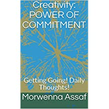 Creativity: POWER OF COMMITMENT: Getting Going! Daily Thoughts!
