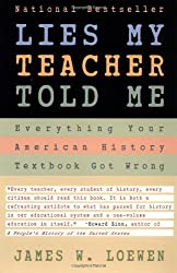 Lies My Teacher Told Me : Everything Your American History Textbook Got Wrong by James W. Loewen (1996-09-03)
