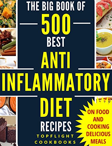 ANTI INFLAMMATORY DIET: ANTI INFLAMMATORY COOKBOOK: ANTI INFLAMMATION: 500 Healthy and Delicious Anti Inflammatory Diet Recipes to Heal your Immune System(anti ... inflammatory foo