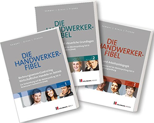 Die Handwerker-Fibel: Band 1 - 3: Für die Vorbereitung auf die Meisterprüfung Teil III / IV Ausbildereignungsprüfung