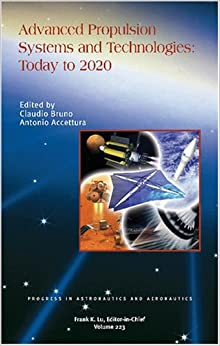 ADVANCED PROPULSION SYSTEMS AND TECHNOLOGIES TODAY TO 2020 (Progress in Astronautics and Aeronautics) (Progress in Astronautics & Aeronautics)