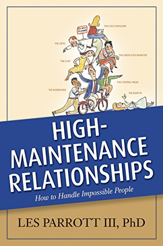 High-Maintenance Relationships: How to Handle Impossible People (AACC Library)