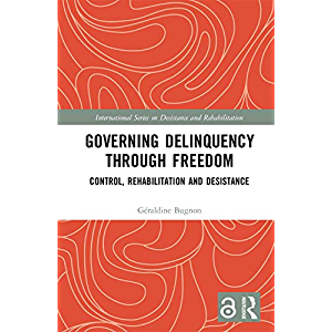 Governing Delinquency Through Freedom: Control, Rehabilitation and Desistance (International Series on Desistance and…
