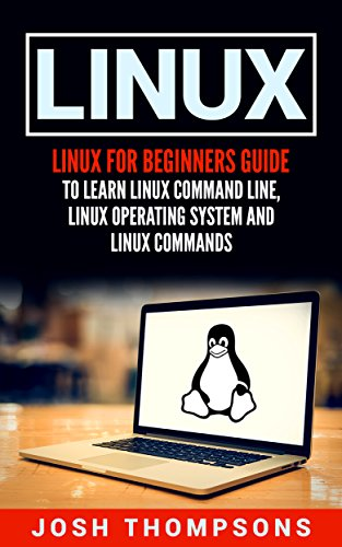 Linux: Linux For Beginners Guide To Learn Linux Command Line, Linux Operating System And Linux Commands (Best Linux For Beginners 2019)