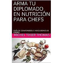 ARMA TU DIPLOMADO EN NUTRICIÓN PARA CHEFS: GUÍA DE CONTENIDOS E INDICADORES DE LOGRO (Spanish Edition)