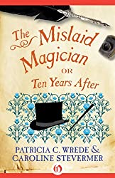 The Mislaid Magician: or Ten Years After (The Cecelia and Kate Novels Book 3)
