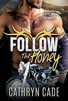 FOLLOW THE HONEY (Sweet & Dirty BBW Romance Book 4) by [Cade, Cathryn]