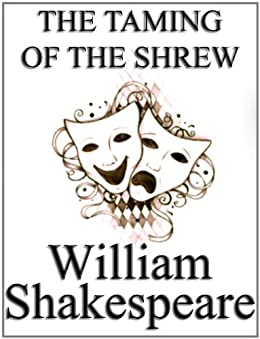 an analysis of the taming of the shrew by by william shakespeare Comparisons between karen mccullah lutz and kirsten smith's 10 things i hate about you and william shakespeare's the taming of the shrew and references to william shakespeare's sonnet 141.