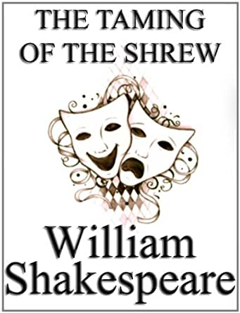 a literary analysis of the play the taming of the shrew by william shakespeare Script analysis technical theater  the taming of the shrew william shakespeare  assays, language and style, and, on shakespeare, in literature/film quarterly, .