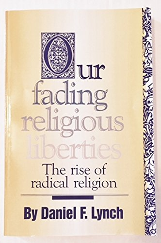 Download Our Fading Religious Liberties: The Rise of Radical Religion ebook