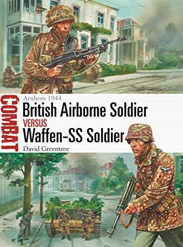 British Airborne Soldier vs Waffen-SS Soldier: Arnhem 1944 (Combat Book 42)
