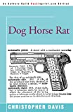 Dog Horse Rat, Christopher Davis, 0595091989