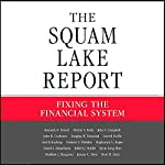 The Squam Lake Report: Fixing the Financial System | Kenneth R. French,Martin N. Baily,John Y. Campbell,John H. Cochrane,Douglas W. Diamond,Darrell Duffie,Frederic S. Mishkin,Raghuram G. Rajan