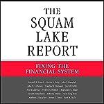 The Squam Lake Report: Fixing the Financial System   Kenneth R. French,Martin N. Baily,John Y. Campbell,John H. Cochrane,Douglas W. Diamond,Darrell Duffie,Frederic S. Mishkin,Raghuram G. Rajan