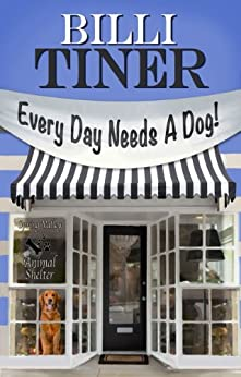 Every Day Needs A Dog by [Tiner, Billi]