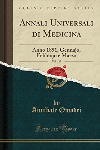 Annali Universali Di Medicina, Vol. 137: Anno 1851, Gennajo, Febbrajo E Marzo (Classic Reprint) (Italian Edition)