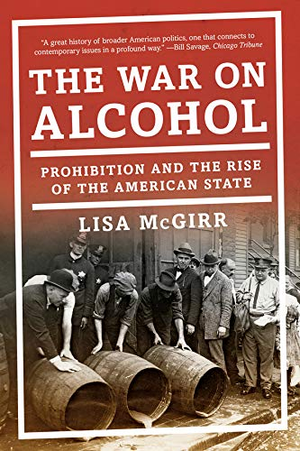 The War on Alcohol: Prohibition and the Rise of the American State (State Of War)