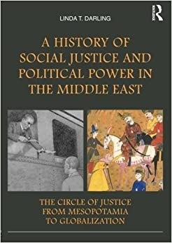 A History of Social Justice and Political Power in the Middle East: The Circle of Justice From Mesopotamia to Globalization by Linda T. Darling (2012-12-06)