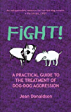 Fight! A Practical Guide to the Treatment of Dog Dog Aggression