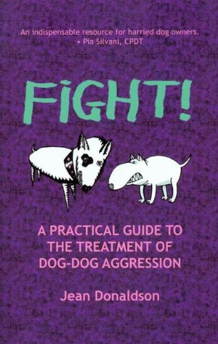 Fight!: A Practical Guide to the Treatment of Dog Dog Aggression