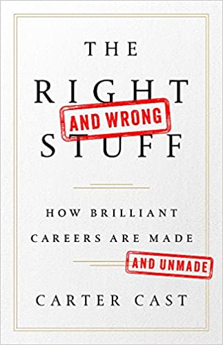 The Right And Wrong Stuff: How Brilliant Careers Are Made And Unmade:  Carter Cast: 9781610397094: Amazon.com: Books