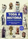 TODA A HISTORIA - HISTORIA GERAL E HISTORIA DO BRASIL - Ensino Medio