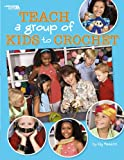 Teach a Group of Kids to Crochet, Kay Meadors, 1601404581