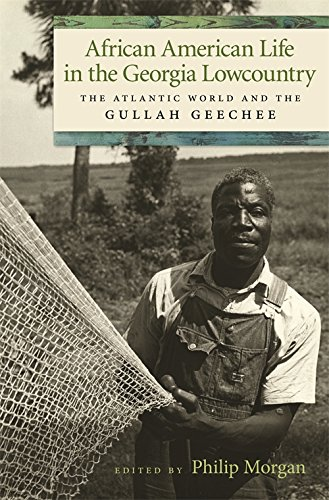 Emory Wood - African American Life in the Georgia Lowcountry: The Atlantic World and the Gullah Geechee (Race in the Atlantic World, 1700–1900 Ser.)
