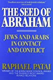 The Seed of Abraham : Jews and Arabs in Contact and Conflict, Patai, Raphael, 0756753279